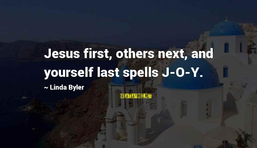 Living For Yourself And Not Others Sayings By Linda Byler: Jesus first, others next, and yourself last spells J-O-Y.