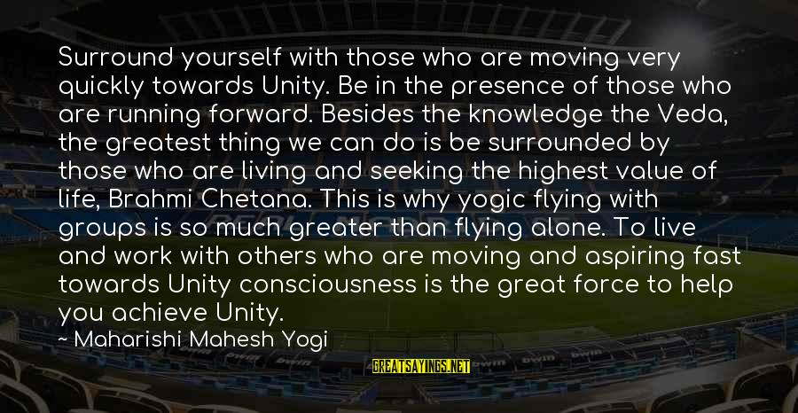 Living For Yourself And Not Others Sayings By Maharishi Mahesh Yogi: Surround yourself with those who are moving very quickly towards Unity. Be in the presence