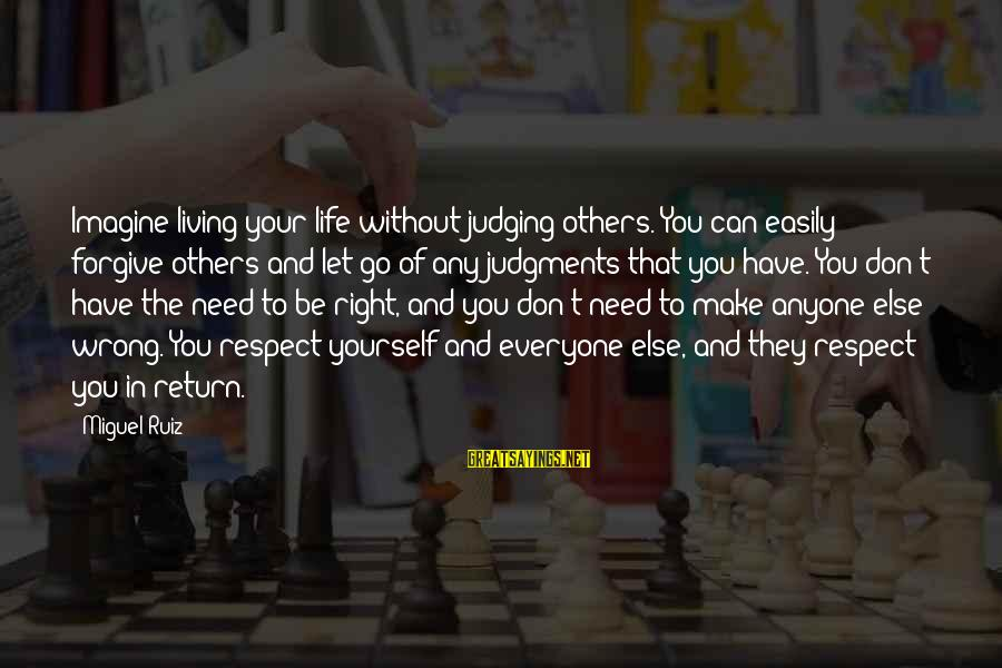 Living For Yourself And Not Others Sayings By Miguel Ruiz: Imagine living your life without judging others. You can easily forgive others and let go