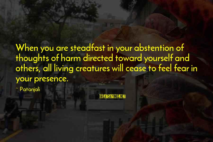 Living For Yourself And Not Others Sayings By Patanjali: When you are steadfast in your abstention of thoughts of harm directed toward yourself and