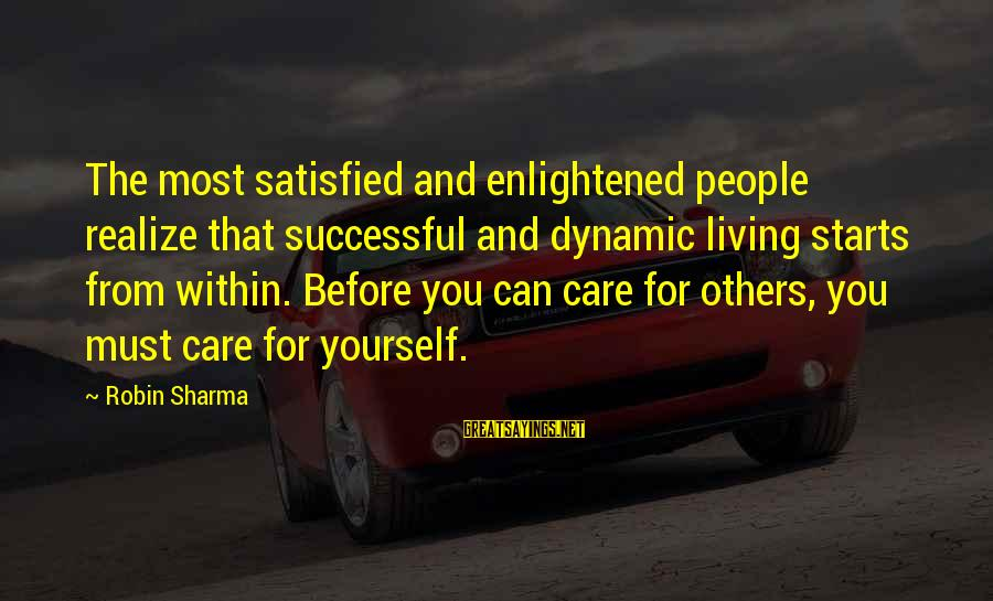 Living For Yourself And Not Others Sayings By Robin Sharma: The most satisfied and enlightened people realize that successful and dynamic living starts from within.