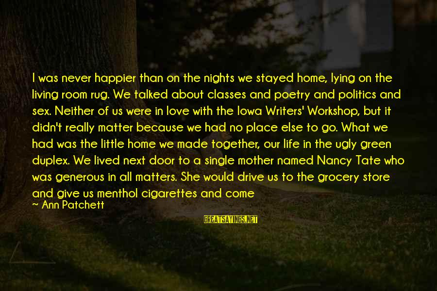 Living Green Sayings By Ann Patchett: I was never happier than on the nights we stayed home, lying on the living