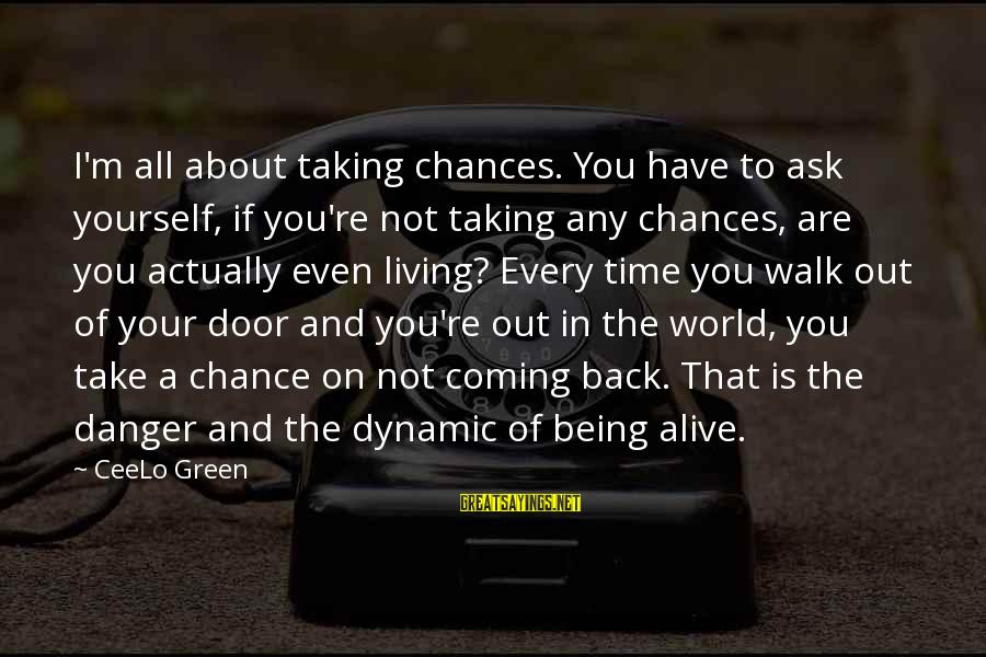 Living Green Sayings By CeeLo Green: I'm all about taking chances. You have to ask yourself, if you're not taking any