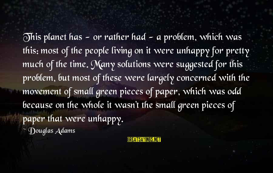 Living Green Sayings By Douglas Adams: This planet has - or rather had - a problem, which was this: most of