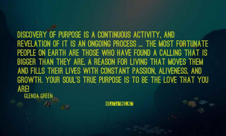 Living Green Sayings By Glenda Green: Discovery of purpose is a continuous activity, and revelation of it is an ongoing process