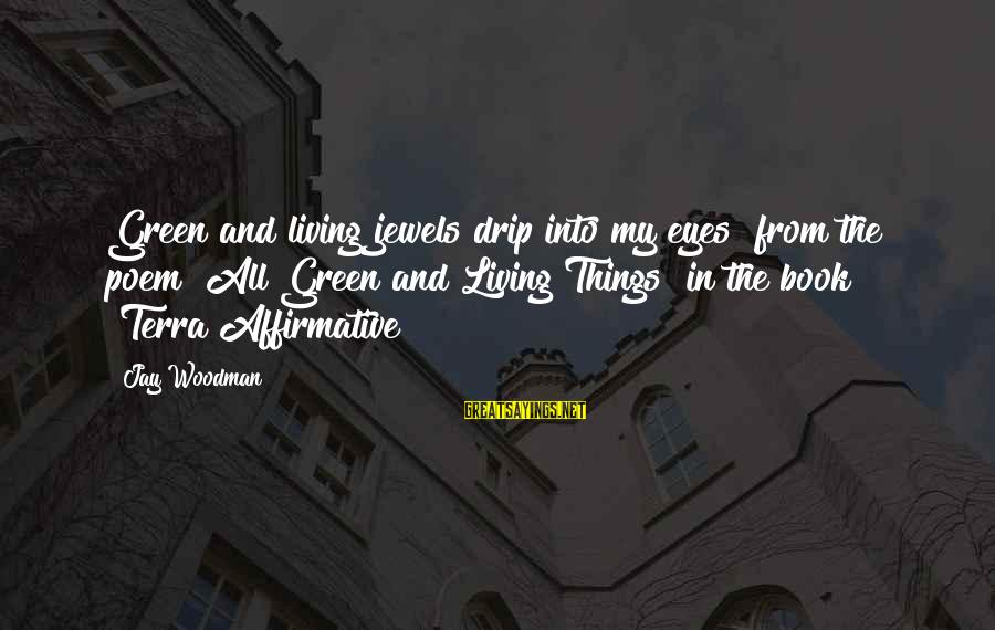 """Living Green Sayings By Jay Woodman: Green and living jewels drip into my eyes"""" from the poem """"All Green and Living"""