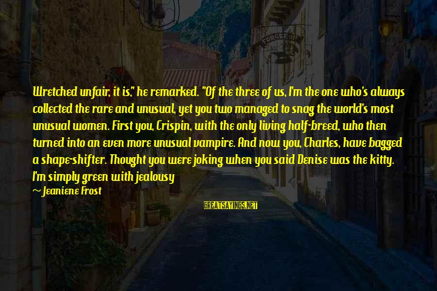 """Living Green Sayings By Jeaniene Frost: Wretched unfair, it is,"""" he remarked. """"Of the three of us, I'm the one who's"""