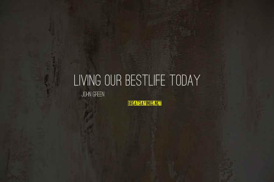 Living Green Sayings By John Green: Living our bestlife today