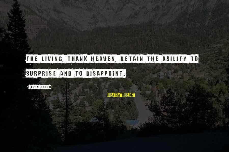 Living Green Sayings By John Green: The living, thank heaven, retain the ability to surprise and to disappoint.