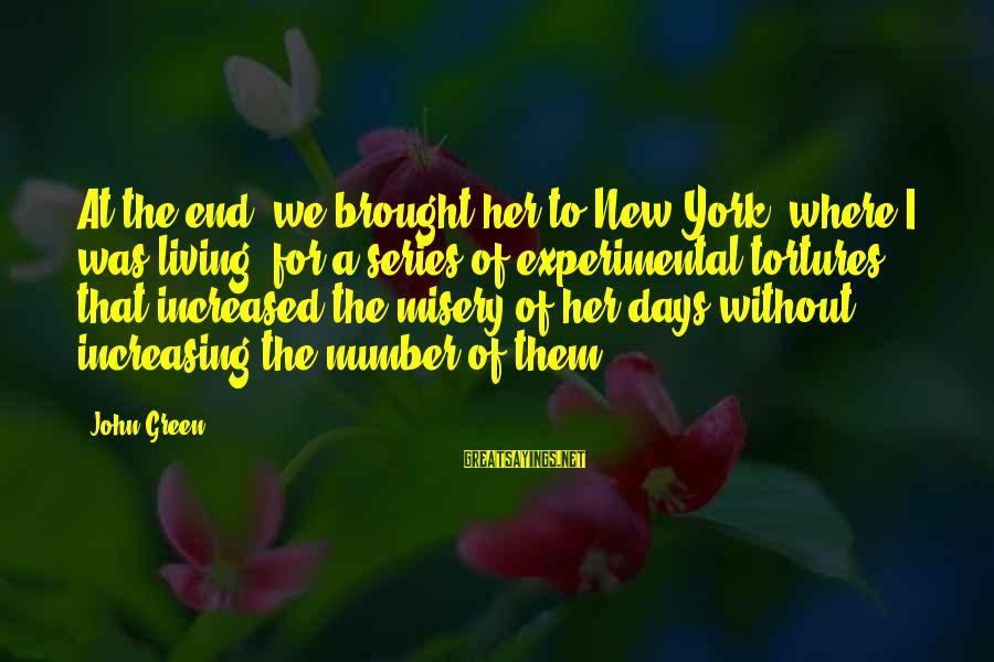 Living Green Sayings By John Green: At the end, we brought her to New York, where I was living, for a