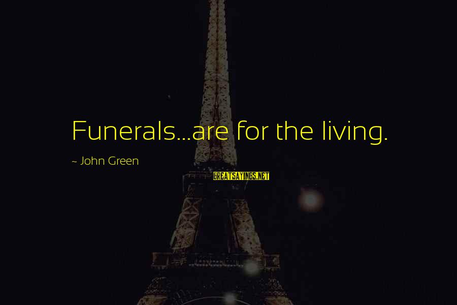 Living Green Sayings By John Green: Funerals...are for the living.