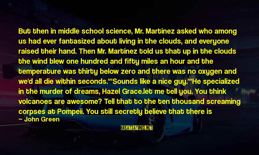 Living Green Sayings By John Green: But then in middle school science, Mr. Martinez asked who among us had ever fantasized