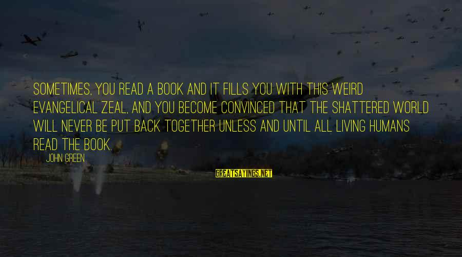 Living Green Sayings By John Green: Sometimes, you read a book and it fills you with this weird evangelical zeal, and