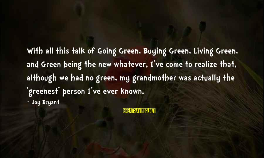 Living Green Sayings By Joy Bryant: With all this talk of Going Green, Buying Green, Living Green, and Green being the