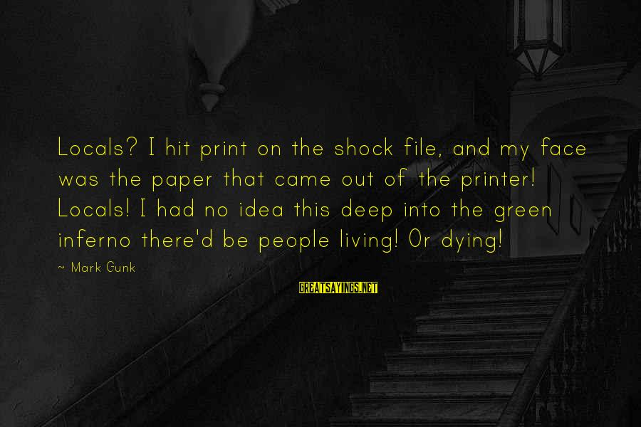Living Green Sayings By Mark Gunk: Locals? I hit print on the shock file, and my face was the paper that