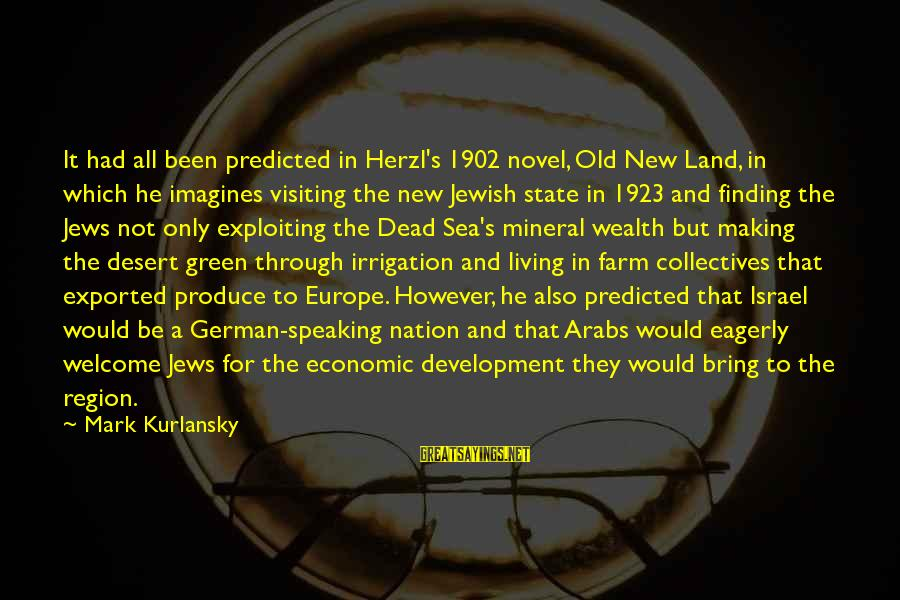 Living Green Sayings By Mark Kurlansky: It had all been predicted in Herzl's 1902 novel, Old New Land, in which he