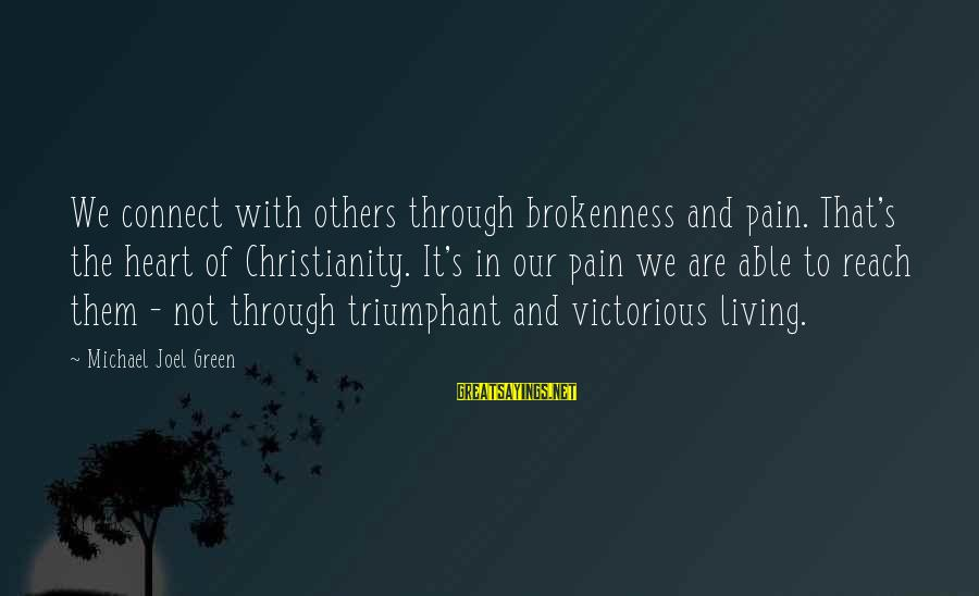 Living Green Sayings By Michael Joel Green: We connect with others through brokenness and pain. That's the heart of Christianity. It's in