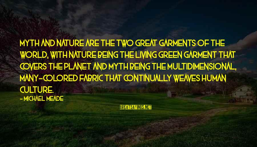 Living Green Sayings By Michael Meade: Myth and nature are the two great garments of the world, with nature being the
