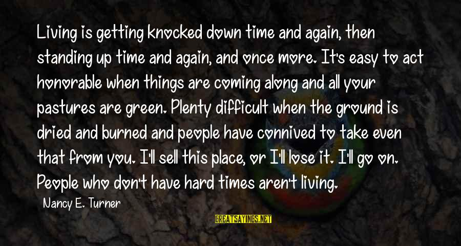 Living Green Sayings By Nancy E. Turner: Living is getting knocked down time and again, then standing up time and again, and