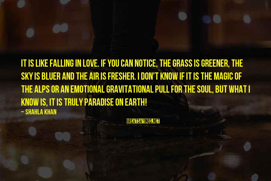 Living Green Sayings By Shahla Khan: It is like falling in love. If you can notice, the grass is greener, the