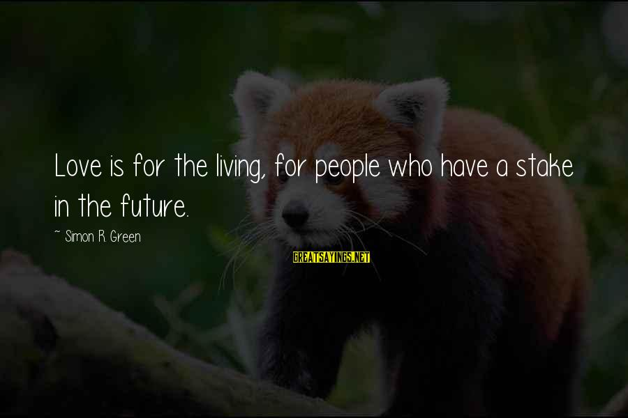 Living Green Sayings By Simon R. Green: Love is for the living, for people who have a stake in the future.
