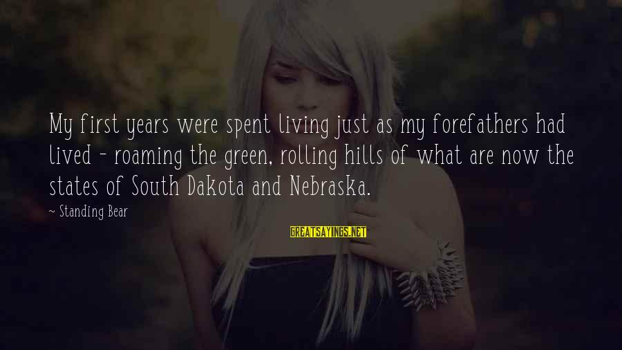 Living Green Sayings By Standing Bear: My first years were spent living just as my forefathers had lived - roaming the