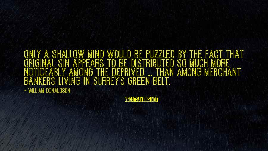 Living Green Sayings By William Donaldson: Only a shallow mind would be puzzled by the fact that Original Sin appears to