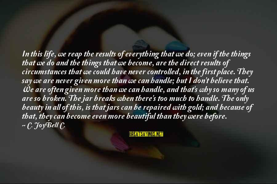Living In A Beautiful Place Sayings By C. JoyBell C.: In this life, we reap the results of everything that we do; even if the