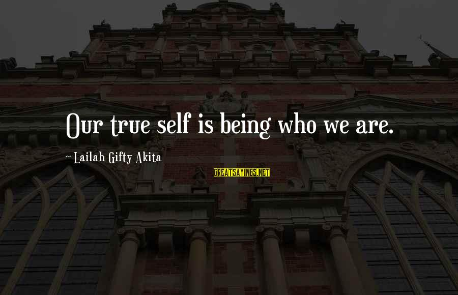 Living In A Beautiful Place Sayings By Lailah Gifty Akita: Our true self is being who we are.