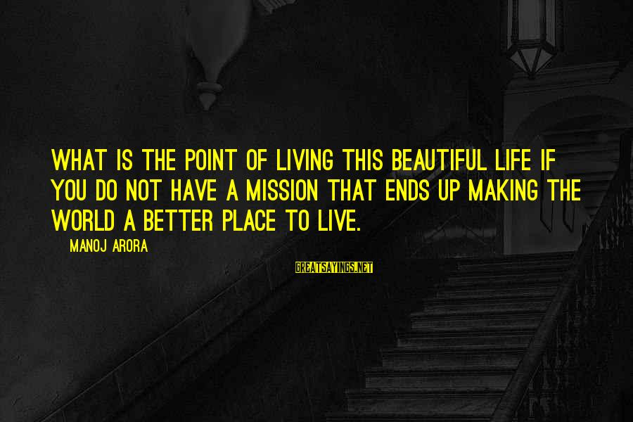 Living In A Beautiful Place Sayings By Manoj Arora: What is the point of living this beautiful life if you do not have a