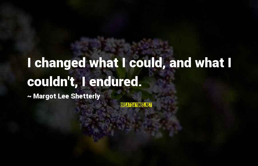 Living In A Beautiful Place Sayings By Margot Lee Shetterly: I changed what I could, and what I couldn't, I endured.