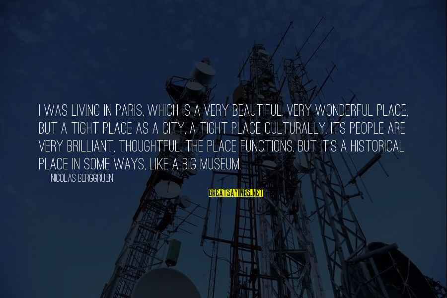 Living In A Beautiful Place Sayings By Nicolas Berggruen: I was living in Paris, which is a very beautiful, very wonderful place, but a