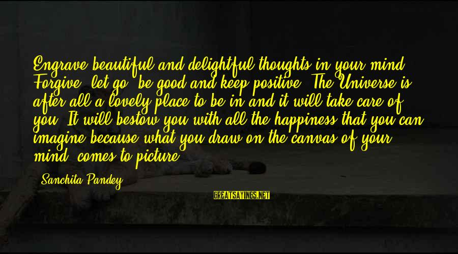 Living In A Beautiful Place Sayings By Sanchita Pandey: Engrave beautiful and delightful thoughts in your mind. Forgive, let go, be good and keep