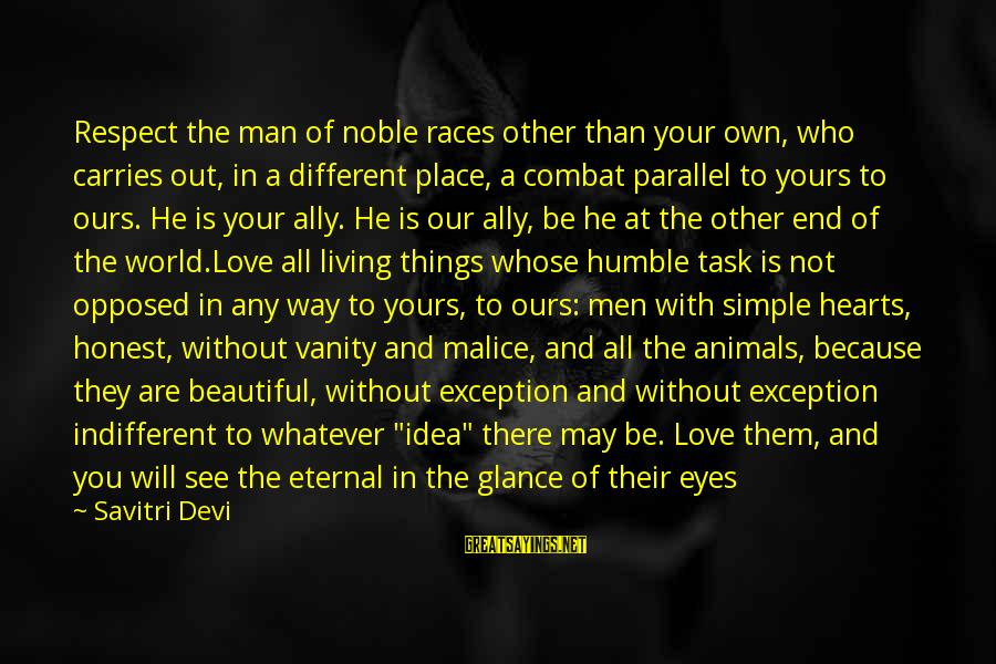 Living In A Beautiful Place Sayings By Savitri Devi: Respect the man of noble races other than your own, who carries out, in a