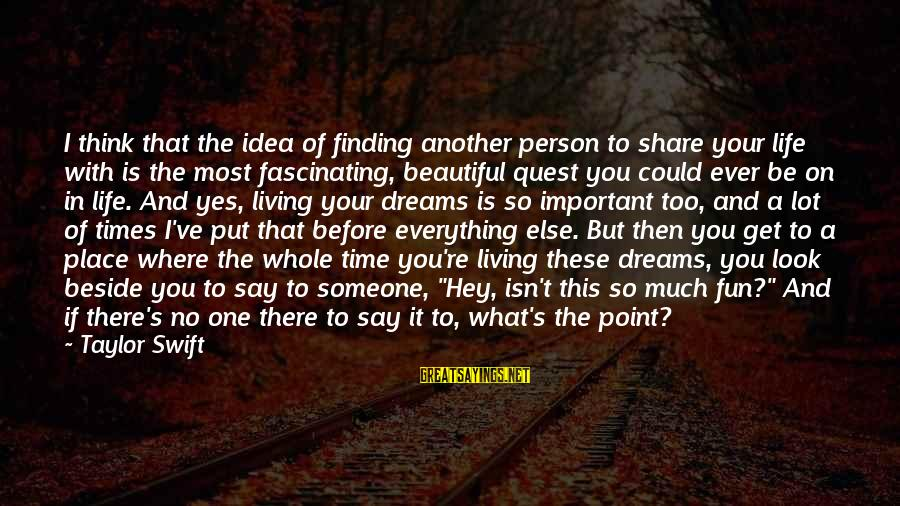 Living In A Beautiful Place Sayings By Taylor Swift: I think that the idea of finding another person to share your life with is
