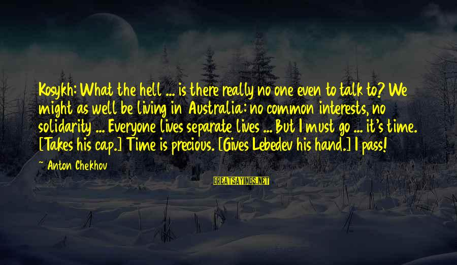 Living In Hell Sayings By Anton Chekhov: Kosykh: What the hell ... is there really no one even to talk to? We
