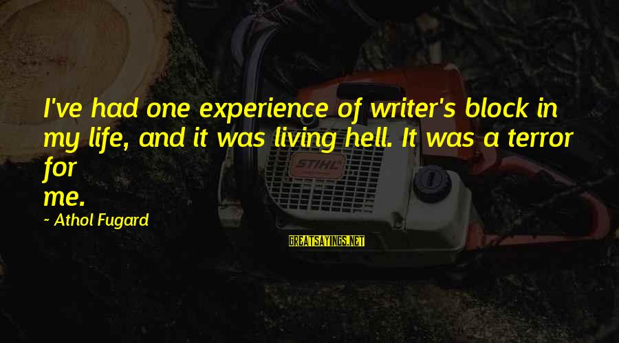 Living In Hell Sayings By Athol Fugard: I've had one experience of writer's block in my life, and it was living hell.