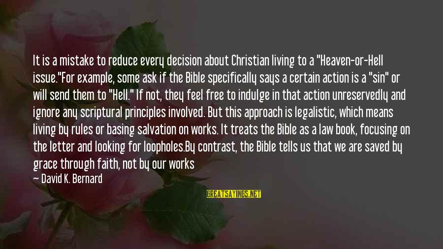 "Living In Hell Sayings By David K. Bernard: It is a mistake to reduce every decision about Christian living to a ""Heaven-or-Hell issue.""For"