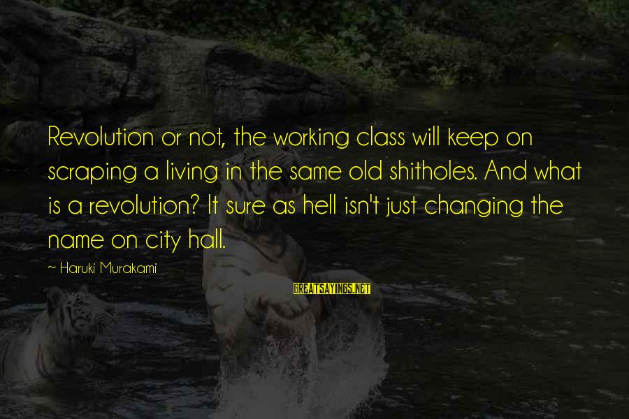 Living In Hell Sayings By Haruki Murakami: Revolution or not, the working class will keep on scraping a living in the same