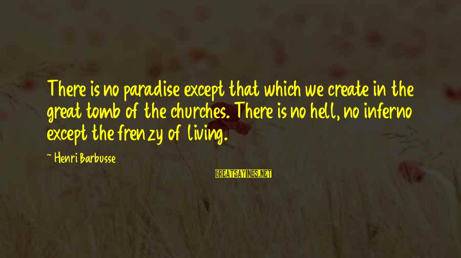 Living In Hell Sayings By Henri Barbusse: There is no paradise except that which we create in the great tomb of the
