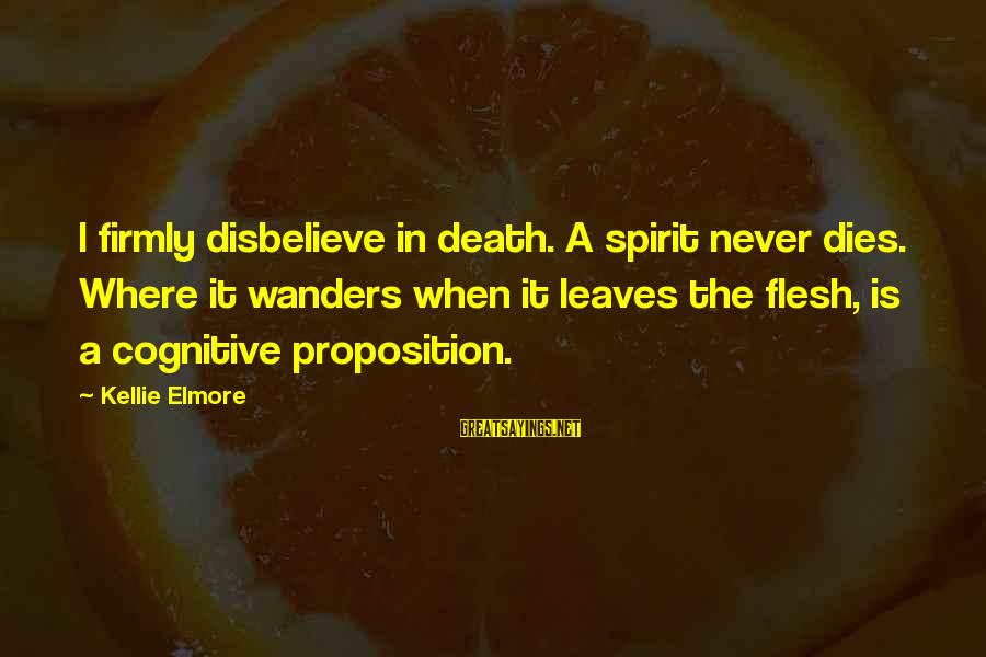 Living In Hell Sayings By Kellie Elmore: I firmly disbelieve in death. A spirit never dies. Where it wanders when it leaves