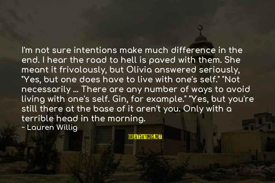 Living In Hell Sayings By Lauren Willig: I'm not sure intentions make much difference in the end. I hear the road to