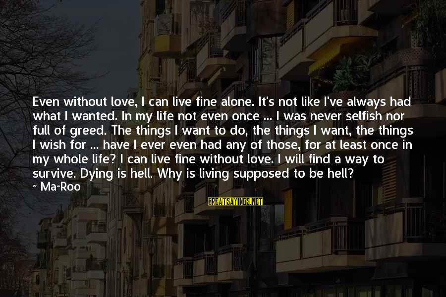 Living In Hell Sayings By Ma-Roo: Even without love, I can live fine alone. It's not like I've always had what