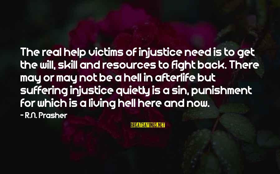 Living In Hell Sayings By R.N. Prasher: The real help victims of injustice need is to get the will, skill and resources