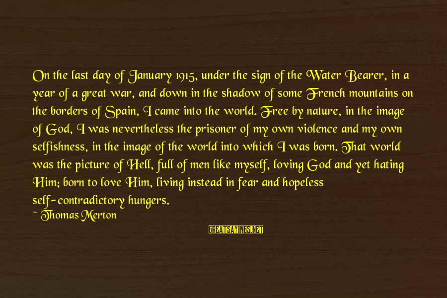 Living In Hell Sayings By Thomas Merton: On the last day of January 1915, under the sign of the Water Bearer, in