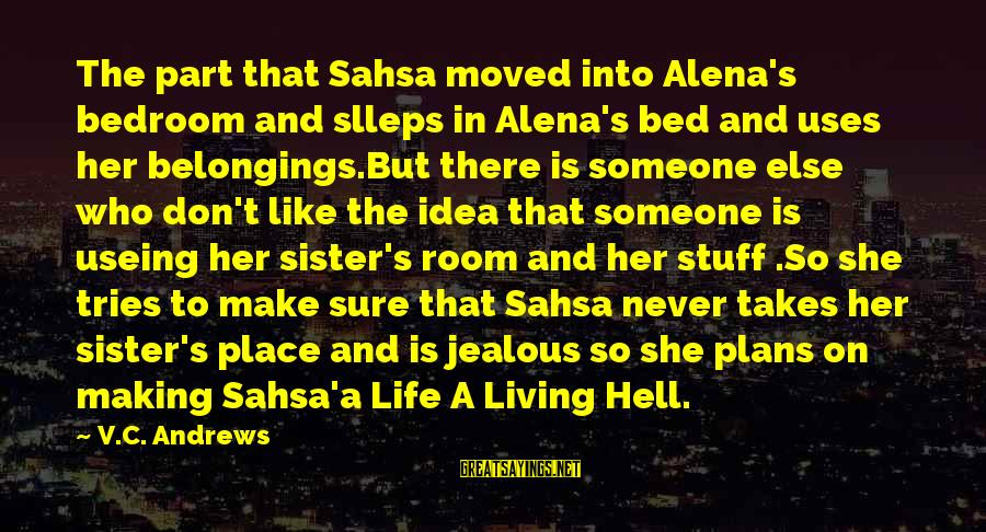 Living In Hell Sayings By V.C. Andrews: The part that Sahsa moved into Alena's bedroom and slleps in Alena's bed and uses