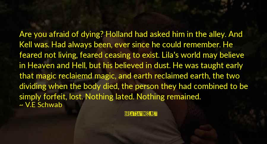 Living In Hell Sayings By V.E Schwab: Are you afraid of dying? Holland had asked him in the alley. And Kell was.