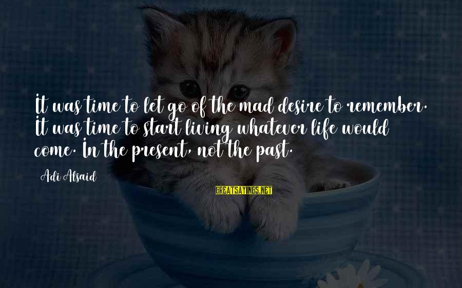 Living In The Past Sayings By Adi Alsaid: It was time to let go of the mad desire to remember. It was time