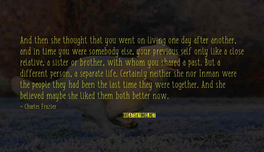Living In The Past Sayings By Charles Frazier: And then she thought that you went on living one day after another, and in