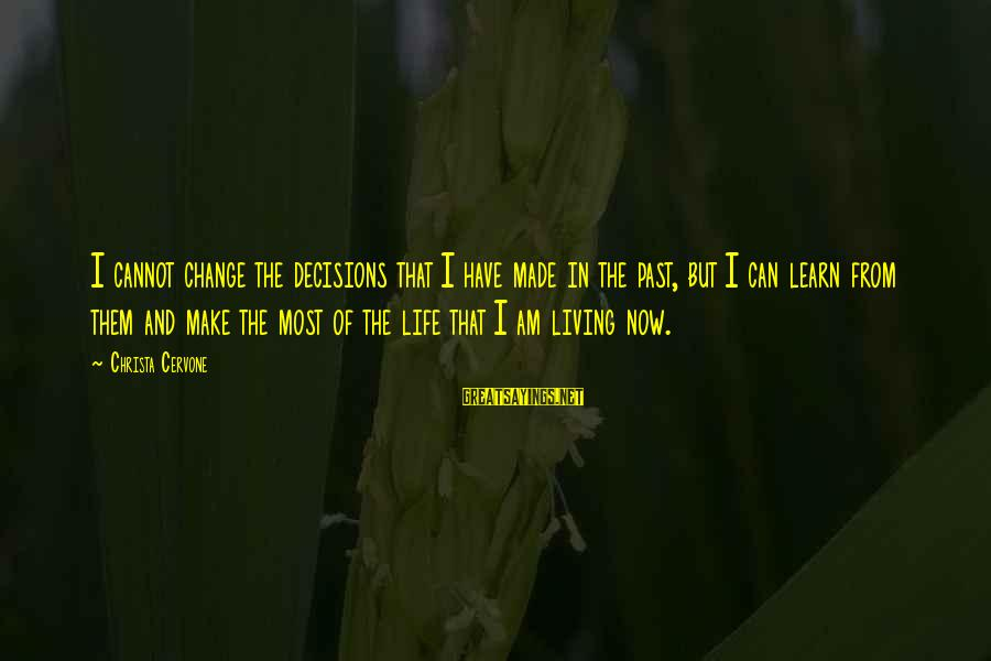 Living In The Past Sayings By Christa Cervone: I cannot change the decisions that I have made in the past, but I can